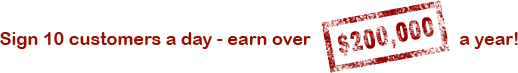 Sign 10 customers a day - earn over $200,000 a year!